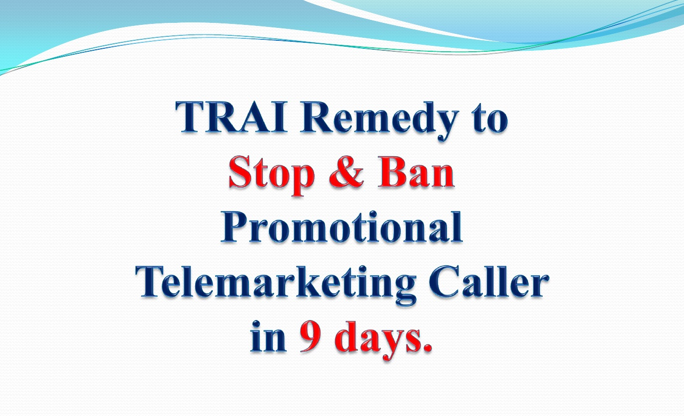 Remedy to Stop Telemarketing Calls & Punish Caller with TRAI.
