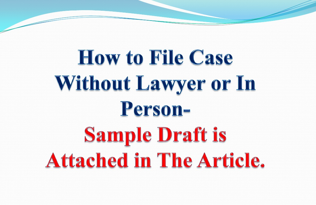 How to File Case Without Lawyer or In Person with Sample Draft.